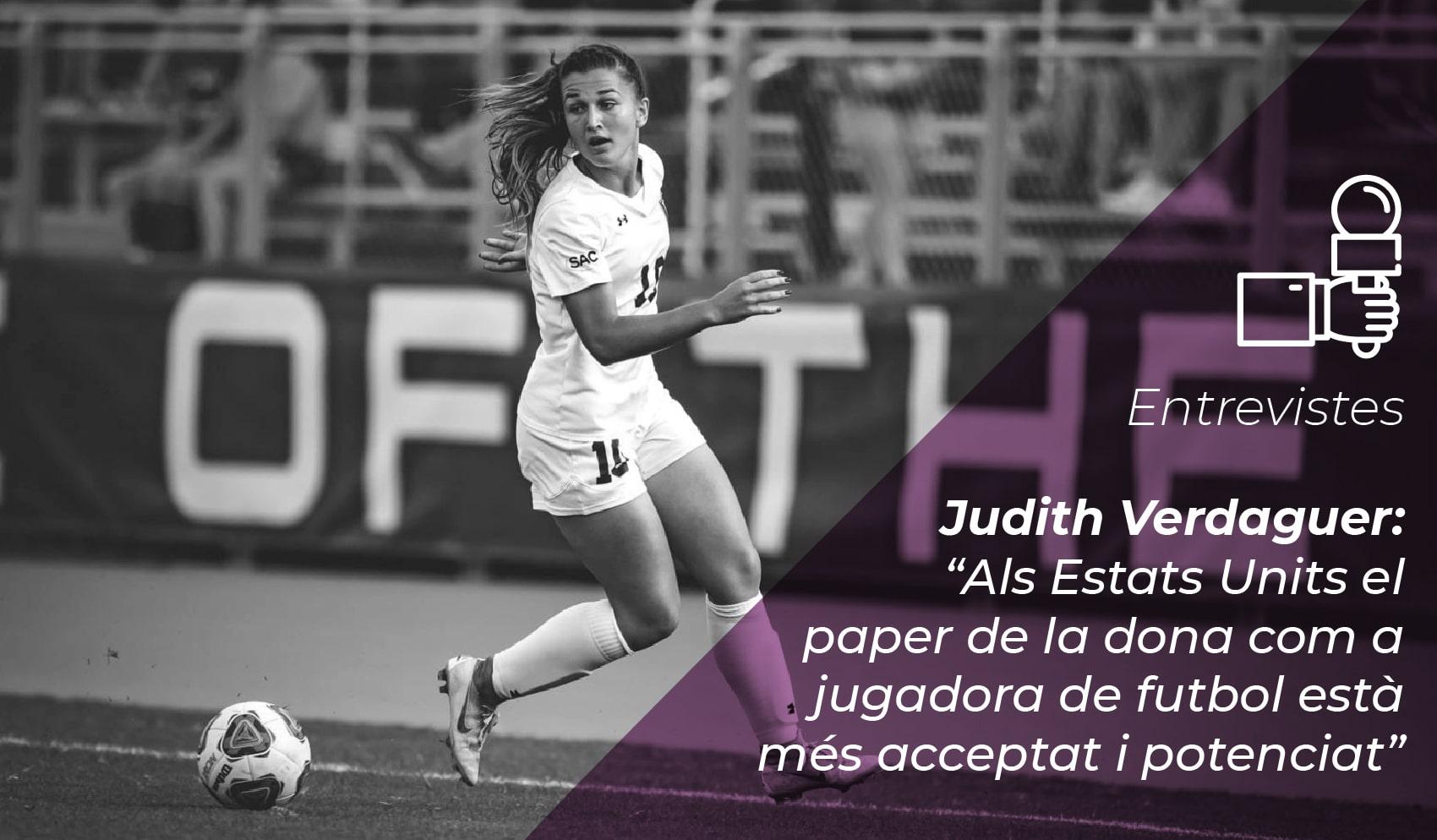 """Judith Verdaguer: """"Als Estats Units el paper de la dona com a jugadora de futbol està més acceptat i potenciat"""" 2"""