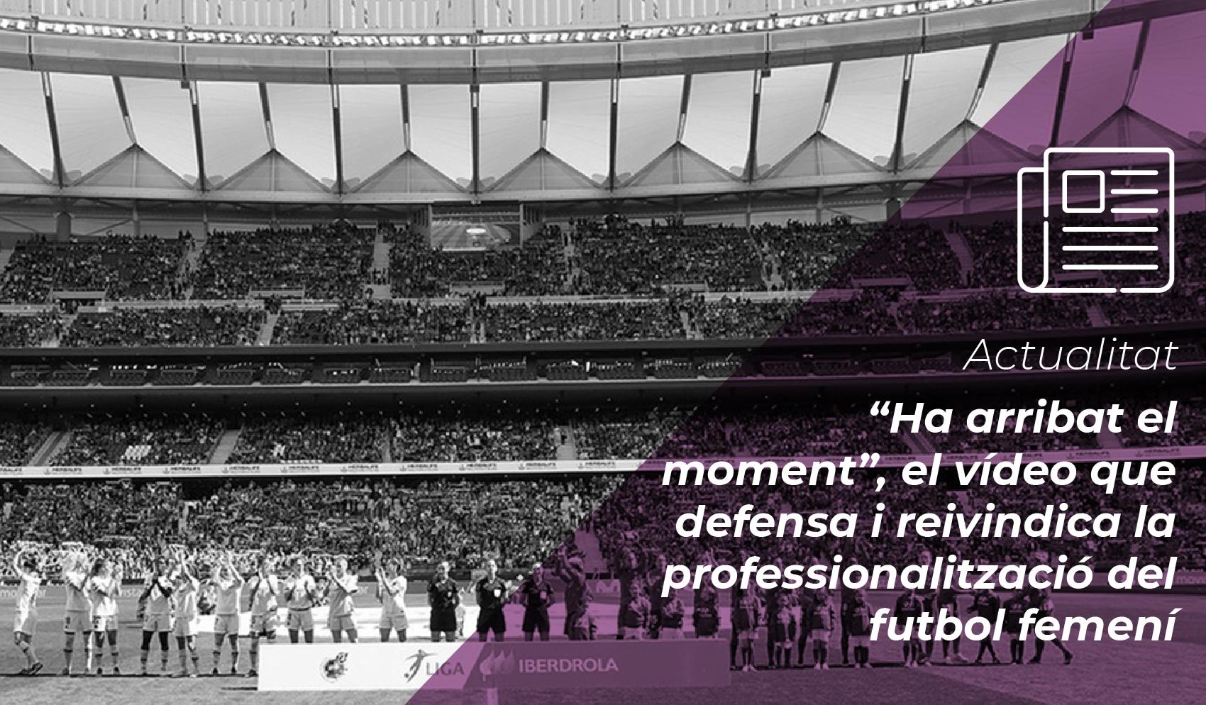 """""""Ha arribat el moment"""", el vídeo que defensa i reivindica la professionalització del futbol femení 10"""