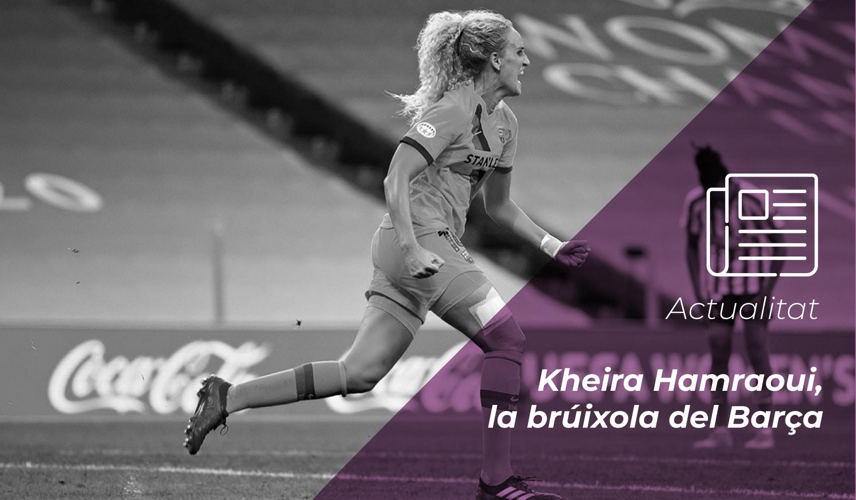 Kheira Hamraoui, la brúixola del Barça 2